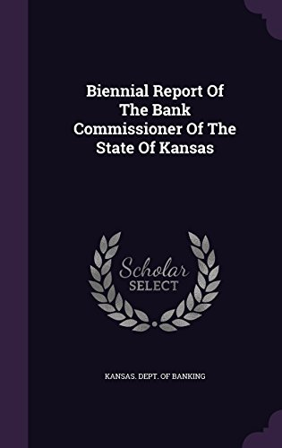 Biennial Report Of The Bank Commissioner Of The State Of Kansas