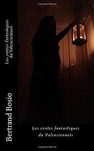 Les contes fantastiques du Valenciennois par Bertrand Bosio