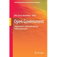 Open Government: Opportunities and Challenges for Public Governance: 14 (Public Administration and Information Technology)