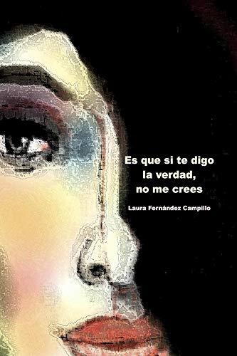 Es que si te digo la verdad, no me crees por Laura Campillo