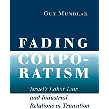 Fading Corporatism: Israel's Labor Law and Industrial Relations in Transition