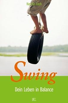 Swing: Dein Leben in Balance von [Hack, Kerstin]