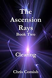 The Ascension Rays, Book Two: Clearing by Chris Comish (2011-06-06)