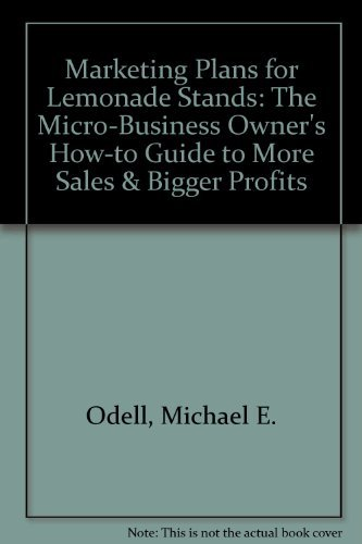 Marketing Plans for Lemonade Stands: The Micro-Business Owner's How-to Guide to More Sales & Bigger Profits