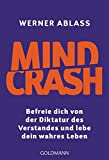 Mindcrash: Befreie dich von der Diktatur des Verstandes und lebe dein wahres Leben - Werner Ablass
