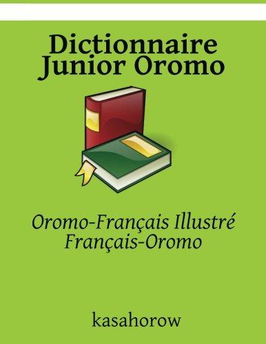 Dictionnaire Junior Oromo: Oromo-Français Illustré, Français-Oromo par Oromo kasahorow