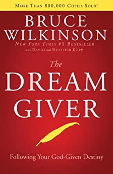 The Dream Giver: Following Your God-Given Destiny by [Wilkinson, Bruce, Heather Kopp]