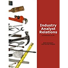 Industry Analyst Relations - An Extension to PR (English Edition)