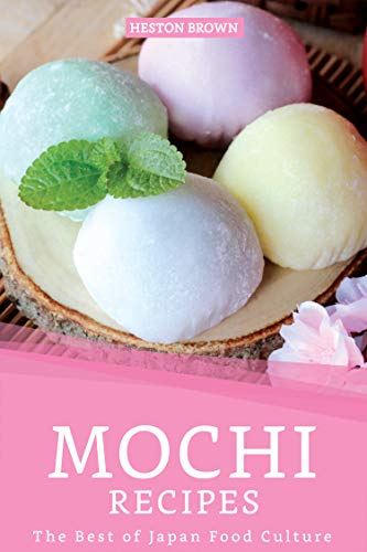 Mochi Recipes: The Best of Japan Food Culture (English Edition) (Japan Ice Cream Maker)