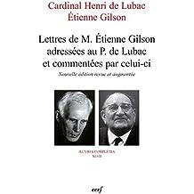 Lettres de M. Étienne Gilson adressées au P. de Lubac et commentées par celui-ci : Nouvelle édition revue et augmentée (French Edition)