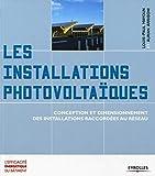 Les installations photovoltaïques: Conception et dimensionnement des installations raccordées au réseau....