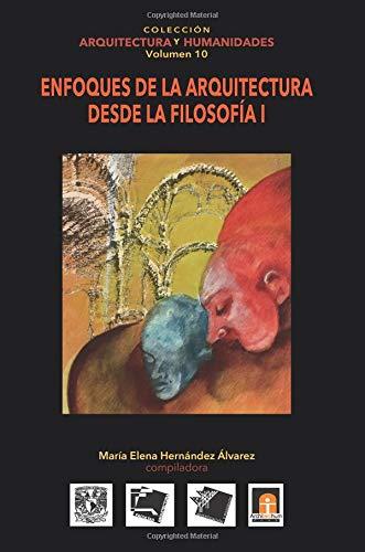 Volumen 10 Enfoques de la Arquitectura Desde La Filosofía I: Volume 10 (Colección Arquitectura y Humanidades)
