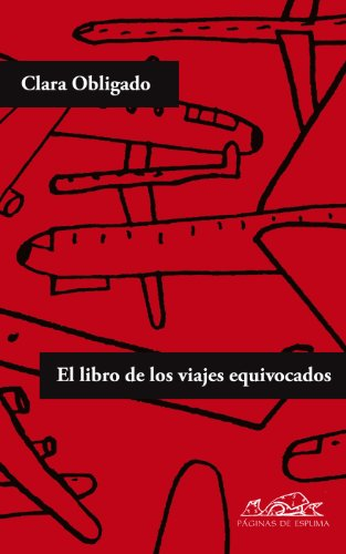 El libro de los viajes equivocados / The book of the wrong journeys por Clara Obligado