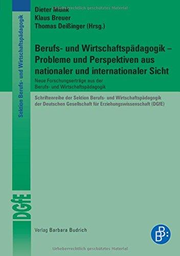 Berufs- und Wirtschaftspädagogik - Probleme und Perspektiven aus nationaler und internationaler Sicht. Neuere Forschungserträge aus der Berufs- und ... für Erziehungswissenschaft (DGfE))