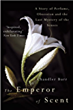 The Emperor Of Scent: A Story of Perfume, Obsession and the Last Mystery of the Senses
