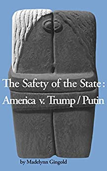 The Safety of the State: America v. Trump/Putin (English Edition) di [Gingold, Madelynn]