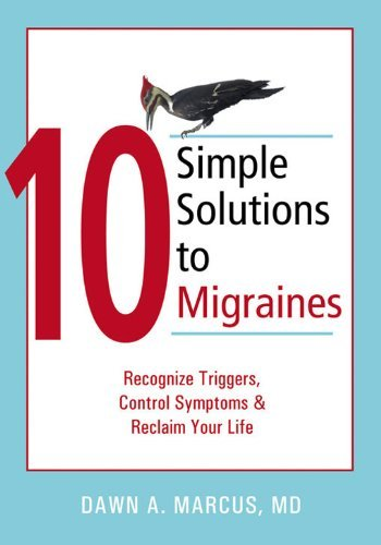 Ten Simple Solutions to Migraines: Recognize Triggers, Control Symptoms, and Reclaim Your Life (10 Simple Solutions) by Dawn A. Marcus (31-May-2006) Paperback