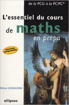 L'essentiel du cours de maths en prpa : De la PCSI  la PC/PC* de Michel Gonnord ( 27 juillet 2004 )