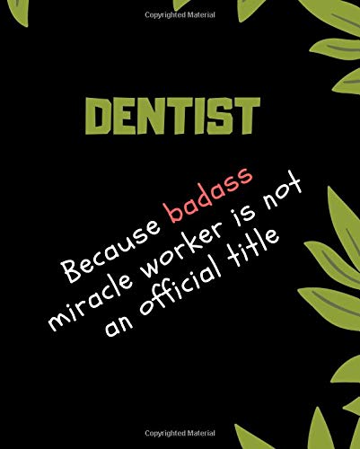 DENTIST Because Badass Miracle Worker Is Not An Official Title: Appreciate That Talented DENTIST with this custom book 120 Pages ruled Notebook Gift
