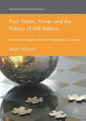 Poor States, Power and the Politics of IMF Reform: Drivers of Change in the Post- Washington Consensus (International Political Economy Series)