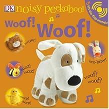Noisy Peekaboo! Woof! Woof! [With Lift-The-Flap Sounds] [ NOISY PEEKABOO! WOOF! WOOF! [WITH LIFT-THE-FLAP SOUNDS] ] by Sirett, Dawn (Author) Jun-01-2009 [ Hardcover ]