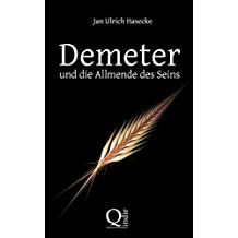 Demeter und die Allmende des Seins: Spekulativer Essay wider die Ahnenlosigkeit und die Anmaßung des Eigentums by Jan Ulrich Hasecke (2014-04-18)