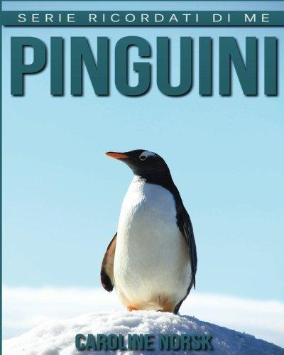 Pinguini: Libro Sui Pinguini Per Bambini Con Foto Stupende & Storie Divertenti