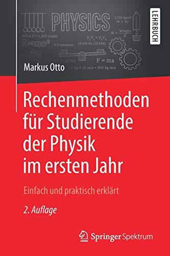 Rechenmethoden für Studierende der Physik im ersten Jahr: Einfach und praktisch erklärt