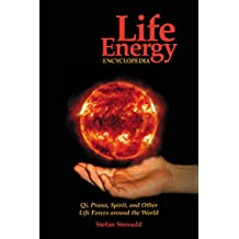 Life Energy Encyclopedia: Qi, Prana, Spirit, and Other Life Forces Around the World (English Edition)