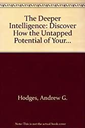 The Deeper Intelligence: Discover How the Untapped Potential of Your... by Andrew G. Hodges (1994-11-02)