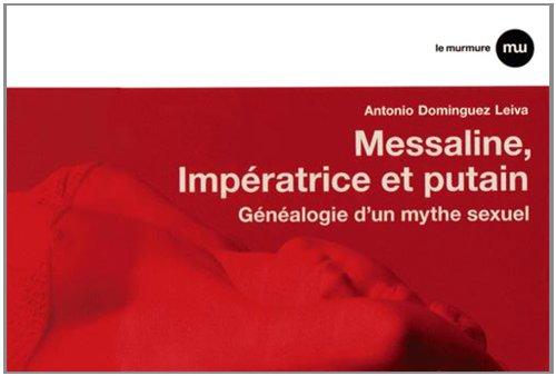Messaline, impératice et putain - généalogie d'un mythe sexuel par Antonio Dominguez Leiva
