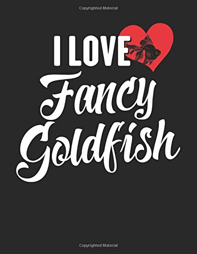 I Love Fancy Goldfish: 8.5 x 11 I Love Fancy Goldfish Notebook Fish Journal College Ruled Paper for Animal Lovers -
