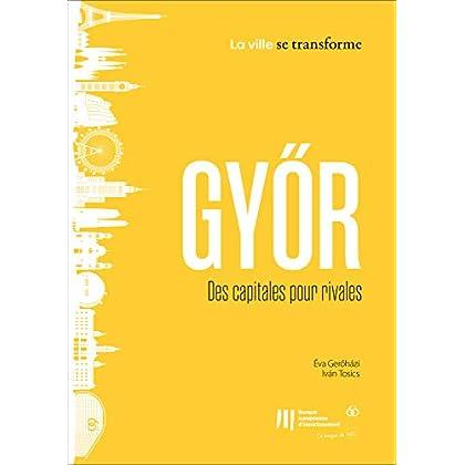 Győr: Des capitales pour rivales (La ville se transforme t. 9)