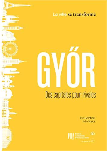 Couverture du livre Győr: Des capitales pour rivales (La ville se transforme t. 9)