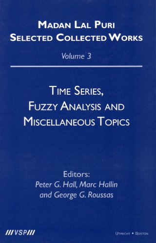 Time Series, Fuzzy Analysis and Miscellaneous Topics: 3 (Madan Lal Puri. Selected Collected Works, 3)
