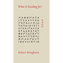 What Is Reading For? by Robert Bringhurst (2011-12-01)