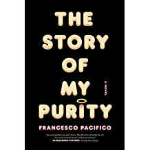 [(The Story of My Purity)] [ By (author) Francesco Pacifico, Translated by Stephen Twilley ] [February, 2014]