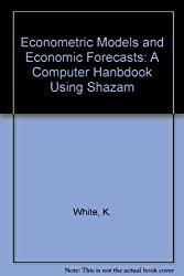 Econometric Models and Economic Forecasts: A Computer Hanbdook Using Shazam
