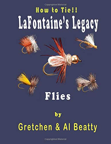 LaFontaine's Legacy: How To Tie!! Fly Patterns