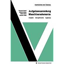 Aufgabensammlung Maschinenelemente: Aufgaben ― Lösungshinweise ― Ergebnisse (mir-Edition)