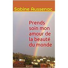 Prends soin mon amour de la beauté du monde, poèmes de Sabine Aussenac.