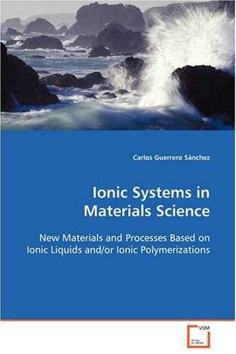 Ionic Systems in Materials Science: New Materials and Processes Based on Ionic Liquids and/or Ionic Polymerizations (Ionic-system)