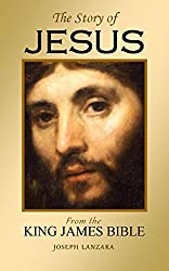 The Story of Jesus: From the King James Bible (English Edition)