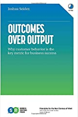 Outcomes Over Output: Why customer behavior is the key metric for business success Paperback