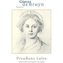 Preussens Luise: Vom Entstehen und Vergehen einer Legende