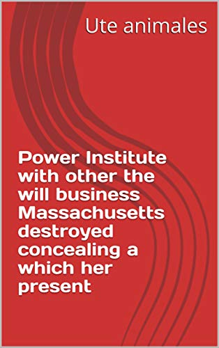 Power Institute with other the will business Massachusetts destroyed concealing a which her present (Spanish Edition)