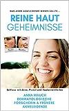Reine Haut Geheimnisse: Schluss mit Akne, Pickel & Hautunreinheiten