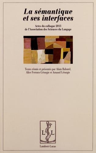 La sémantique et ses interfaces : Actes du colloque 2013 de l'Association des Sciences du Langage