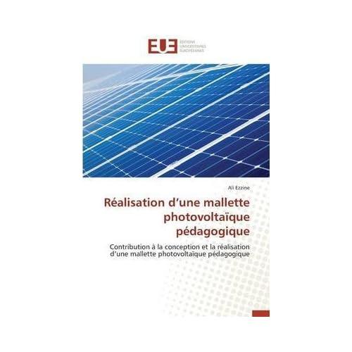 [(Realisation D'Une Mallette Photovoltaique Pedagogique)] [By (author) Ezzine Ali] published on (June, 2014)