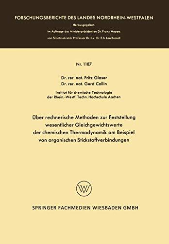 Über Rechnerische Methoden zur Feststellung Wesentlicher Gleichgewichtswerte der Chemischen Thermodynamik am Beispiel von Organischen ... Landes Nordrhein-Westfalen (1187), Band 1187)